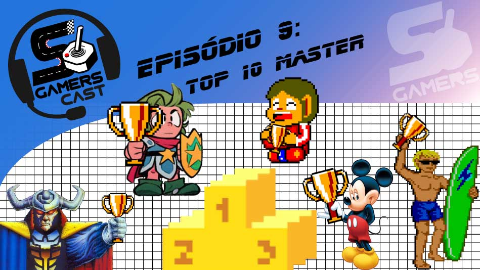 Só Gamers Cast #9 - Top 10 Master System
